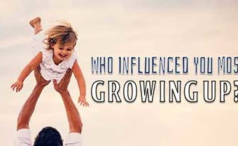 Who Influenced You Most Growing Up?
