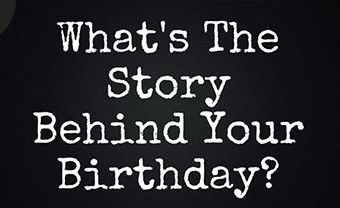 What's The Story Behind Your Birthday?