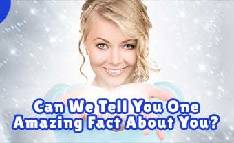 Can We Tell You One Amazing Fact About You?