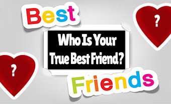 Who Is Your True Best Friend?