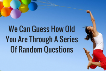 We Can Guess How Old You Are Through A Series Of Random Questions