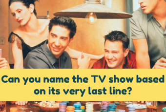 Can you name the TV show based on its very last line?