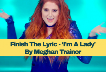 Quiz: Finish the Lyric - 'I'm a Lady' by Meghan Trainor