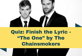"Quiz: Finish the Lyric - ""The One"" by The Chainsmokers"