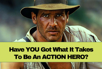 Have You Got What It Takes To Be An Action Hero?
