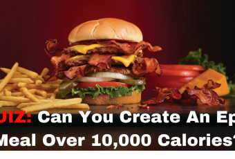 Can You Create An Epic Meal Over 10,000 Calories?