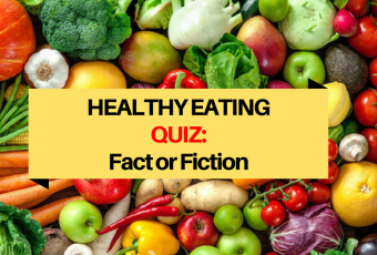 Healthy Eating Quiz: Fact or Fiction?