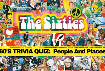 Trivia Quiz On People and Places in the 1960s
