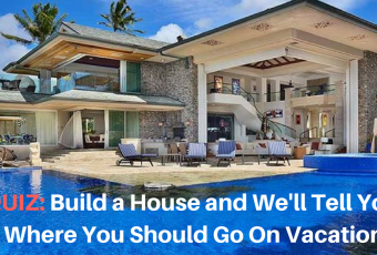 Build a House and We'll Tell You Where You Should Go On Vacation