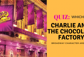 Which Charlie and the Chocolate Factory Broadway Character Are You?