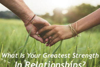 What Is Your Greatest Strength In Relationships?