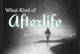 What Kind Of Afterlife Are You Destined For?